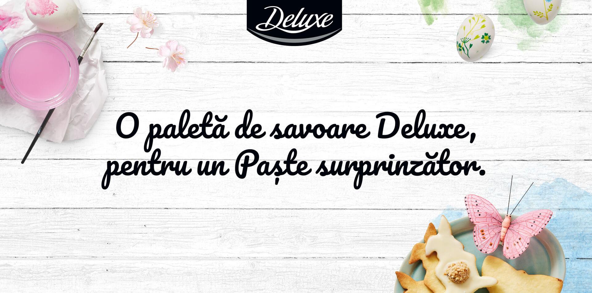Deluxe O paletă de savoare Deluxe, pentru un Paște surprinzător.